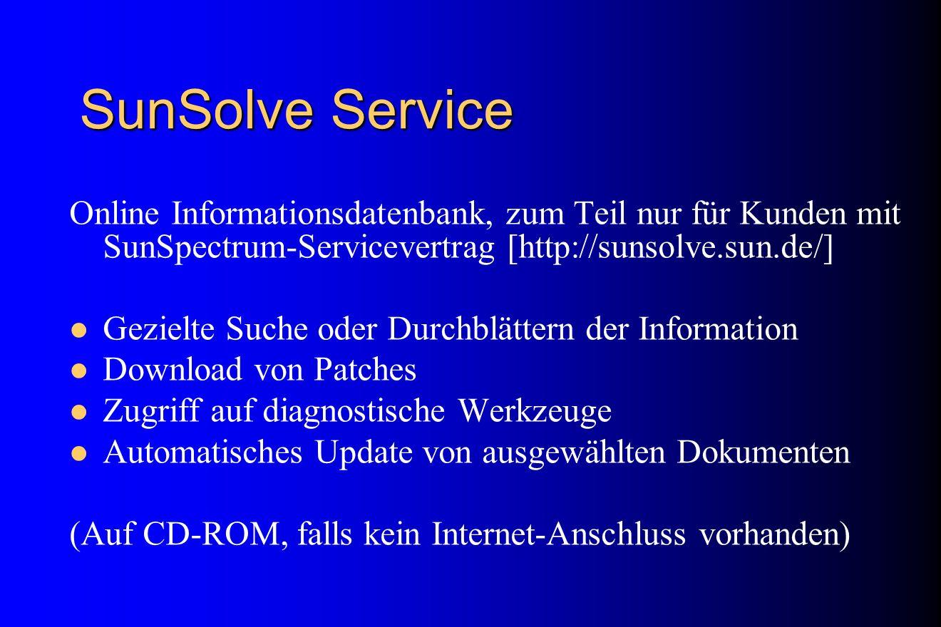 SunSolve Service Online Informationsdatenbank, zum Teil nur für Kunden mit SunSpectrum-Servicevertrag [http://sunsolve.sun.de/]